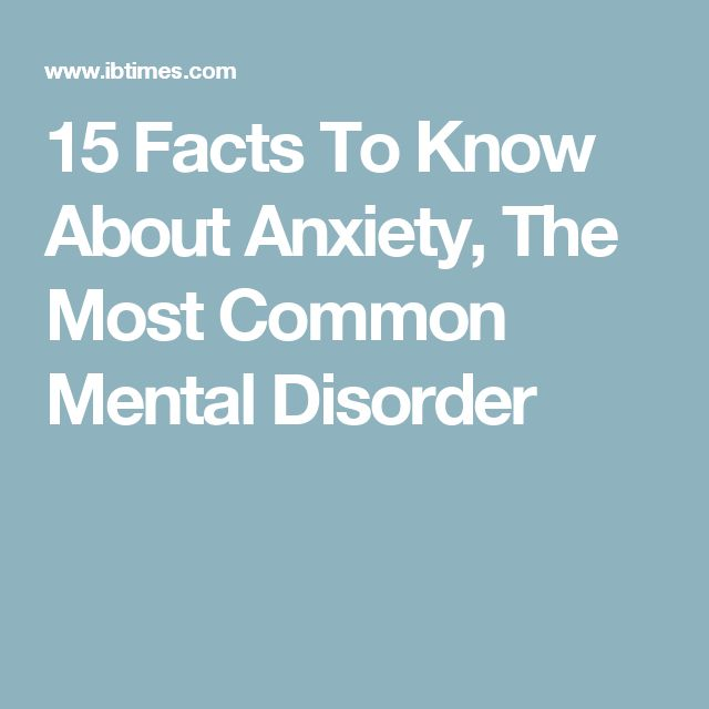 15 Facts To Know About Anxiety, The Most Common Mental Disorder