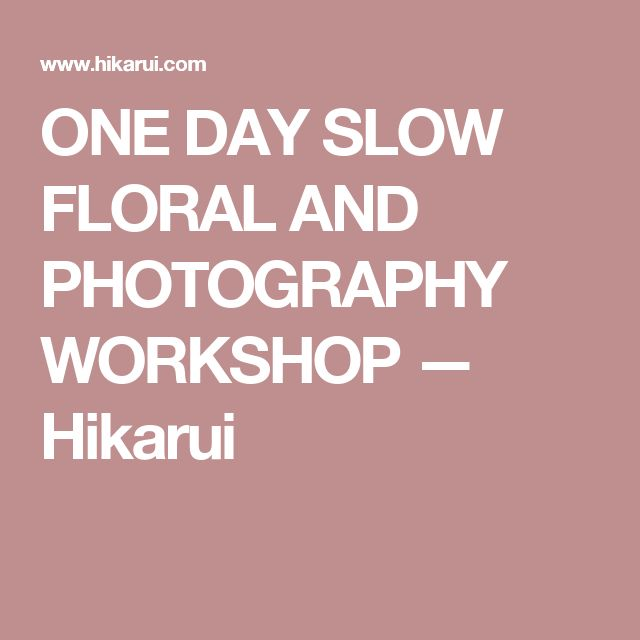 ONE DAY SLOW FLORAL AND PHOTOGRAPHY WORKSHOP with Chikae O.H. and Chloris Floral for The Hikarui Lifestyle