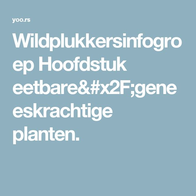 Wildplukkersinfogroep Hoofdstuk eetbare/geneeskrachtige planten.