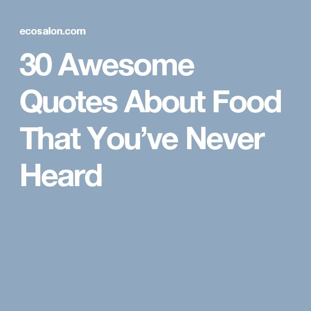30 Awesome Quotes About Food That You've Never Heard