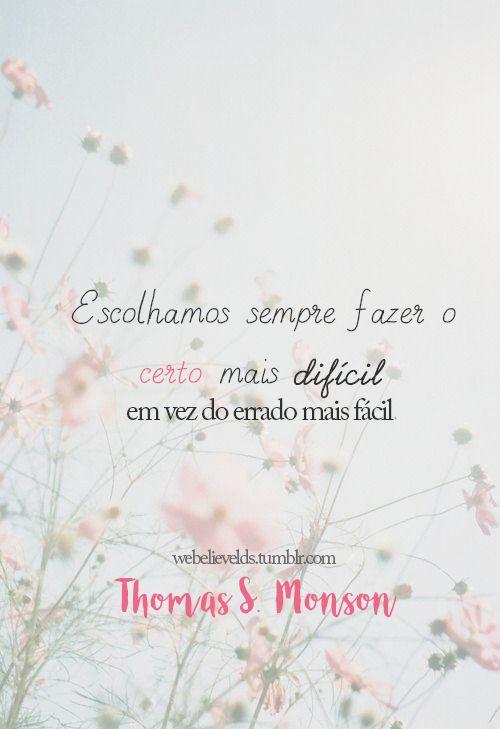 Escolhamos sempre fazer o certo mais difícil em vez do errado mais fácil. ~Thomas S. Monson
