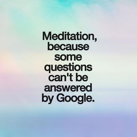 Meditation, because some questions can't be answered by Google. #wisdom #inspiration #quote #meditate #meditation