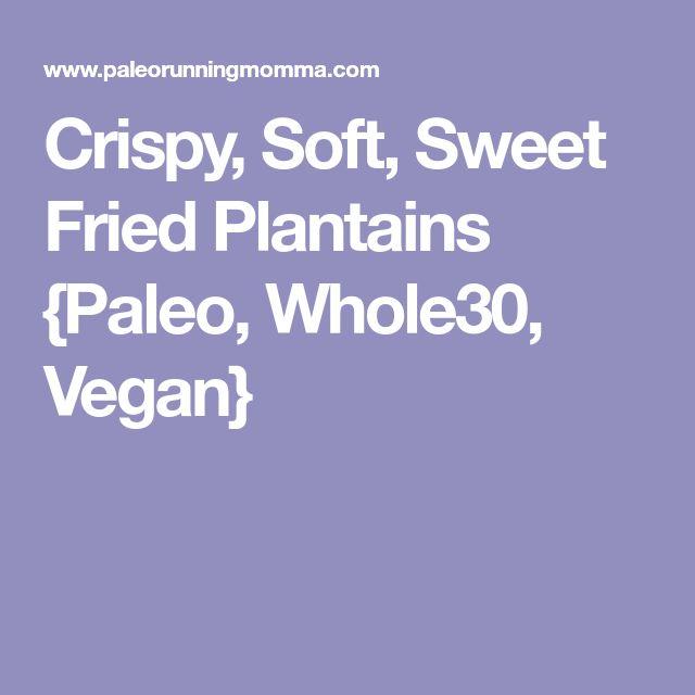 Crispy, Soft, Sweet Fried Plantains {Paleo, Whole30, Vegan}