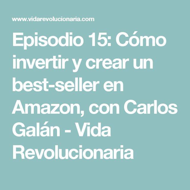 Episodio 15: Cómo invertir y crear un best-seller en Amazon, con Carlos Galán - Vida Revolucionaria