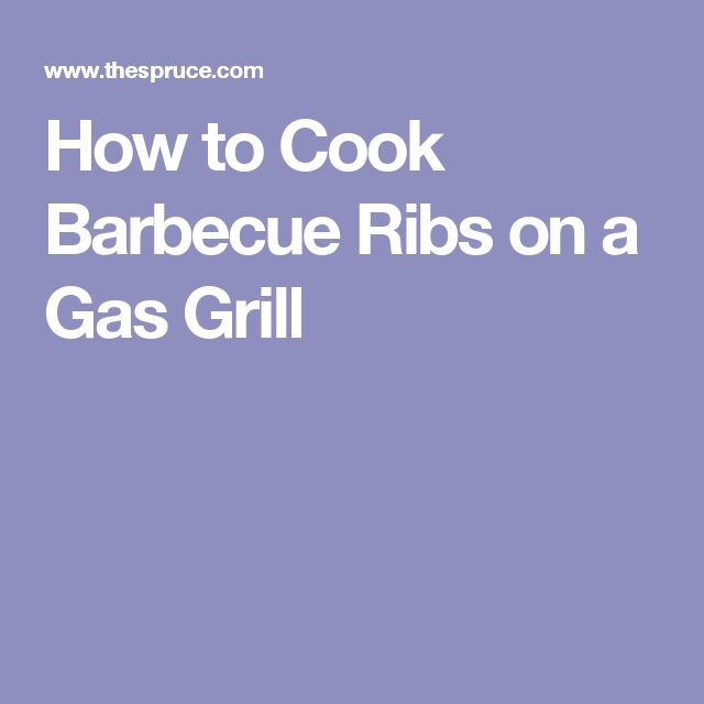 How to Cook Barbecue Ribs on a Gas Grill