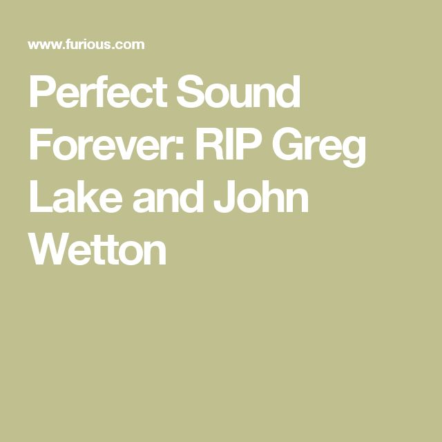 Perfect Sound Forever: RIP Greg Lake and John Wetton