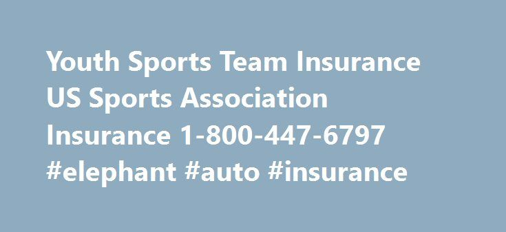 Youth Sports Team Insurance US Sports Association Insurance 1-800-447-6797 #elephant #auto #insurance http://insurance.remmont.com/youth-sports-team-insurance-us-sports-association-insurance-1-800-447-6797-elephant-auto-insurance/  #cis insurance # 2016 TEAM INSURANCE WILL BE AVAILABLE MIDDLE OF DECEMBER FOR PURCHASE. BASEBALL, SOFTBALL VOLLEYBALL TEAM INSURANCE IS 1/2 PRICE FOR REMAINING 2015.   If you need. BASKETBALL  INSURANCE  FOR 2015-2016 SEASON .CLICK BASKETBALL INSURANCE  If you…