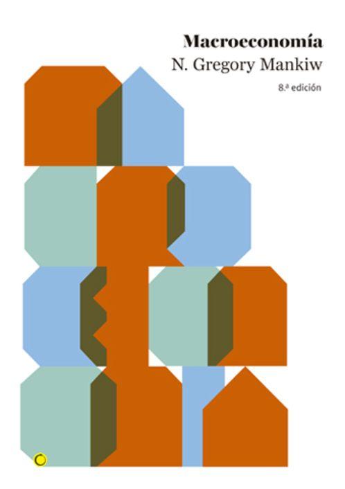 Mankiw, Gregoy, University, Harvard. Macroeconomía (8a. ed.). Antoni Bosch editor. 2014. ISBN: 9788494043314. Disponible en: Libros electrónicos EBRARY.