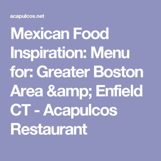 Mexican Food Inspiration: Menu for: Greater Boston Area & Enfield CT - Acapulcos Restaurant