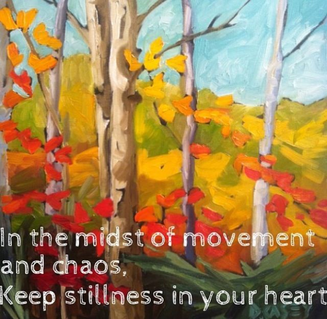 In the midst of movement and chaos, keep stillness in your heart