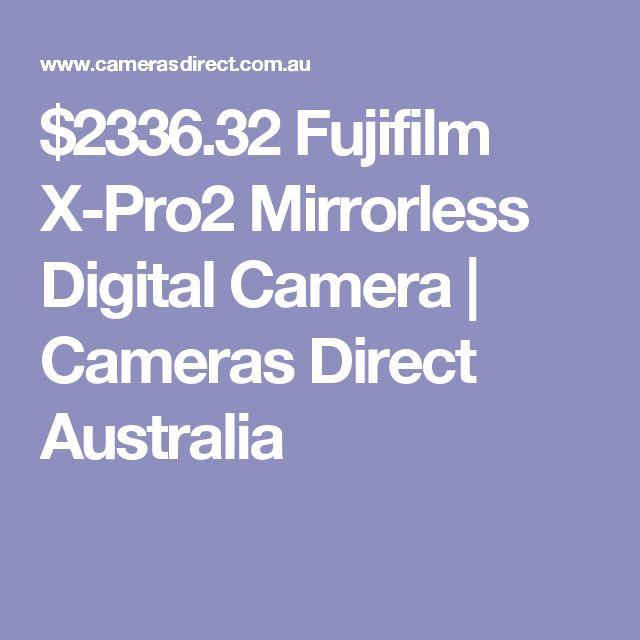 $2336.32 Fujifilm X-Pro2 Mirrorless Digital Camera | Cameras Direct Australia