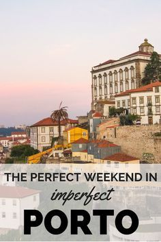 The perfect weekend in imperfect Porto - what to see, eat, drink and do | Adelante Blog