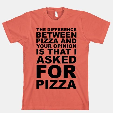 The Difference Between Pizza & Your Opinion #funny #pizza #humor #quotes