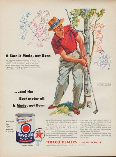 """1954 TEXACO MOTOR OIL vintage magazine advertisement """"Sam Snead"""" ~ A Star is Made, not Born ... Sam Snead had a nature-given ability to """"belt a golf ball"""" even as a caddie, but it took years of practice and hard work to make him one of the all-time greats of golf. Nature provides talent but needs help to make a great star -- and help in making a great motor oil like Advanced Custom-Made Havoline.  ~"""