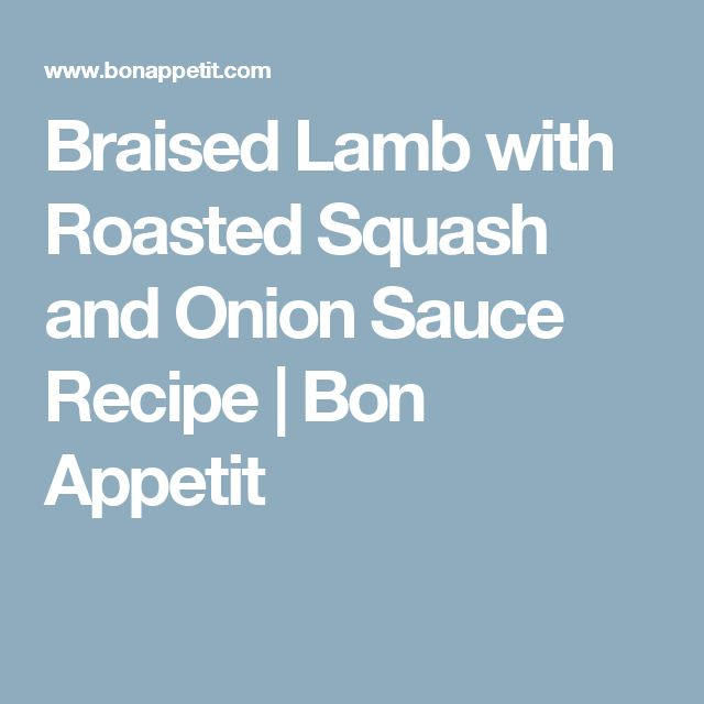Braised Lamb with Roasted Squash and Onion Sauce Recipe | Bon Appetit