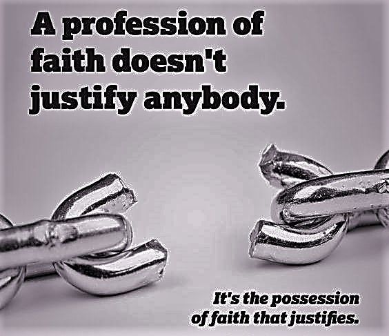 A W Pink: a profession of faith doesn't justify anybody.