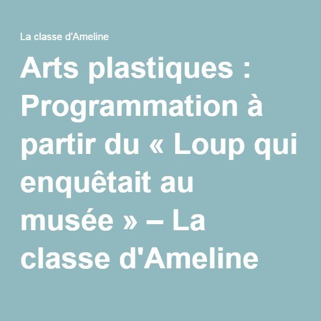 Arts plastiques : Programmation à partir du «Loup qui enquêtait au musée» – La classe d'Ameline