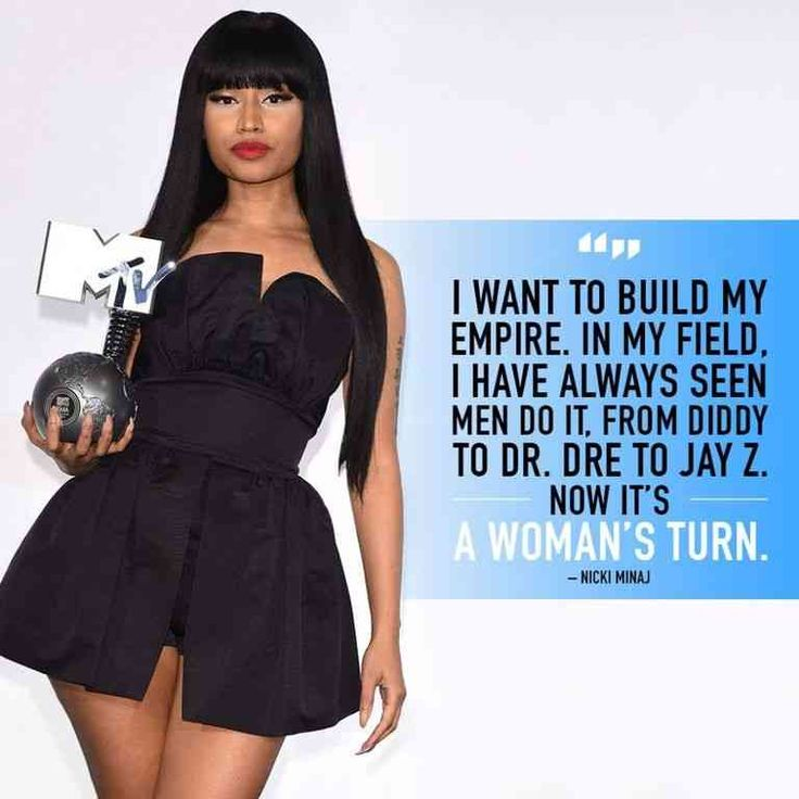 """I want to build my empire. In my field, I have always seen men do it, from Diddy to Dr. Dre to Jay Z. Now it's a woman's turn."" — Nicki Minaj"