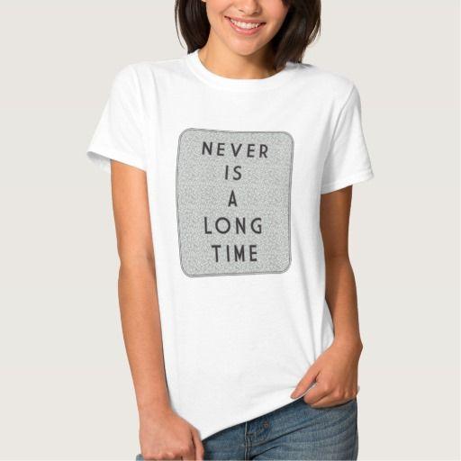 Never Is A Long Time Women's Basic T-Shirt. T Shirt