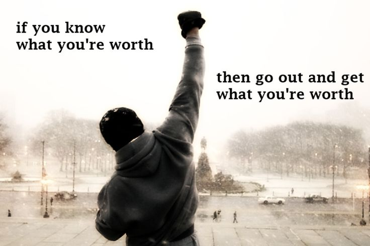 "Motivation: ""If you know what you're worth, then go out and get what you're worth."""