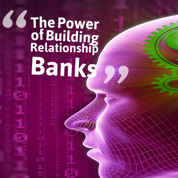 The Power of Building Relationship Banks