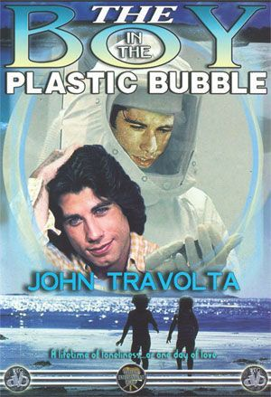 The Boy in the Plastic Bubble. Oh dear lord.
