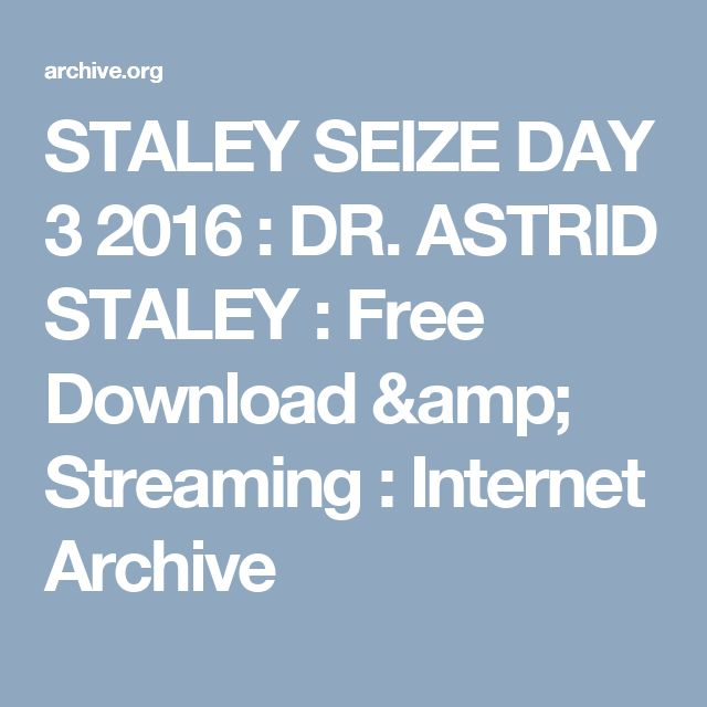 STALEY SEIZE DAY 3 2016 : DR. ASTRID STALEY : Free Download & Streaming : Internet Archive