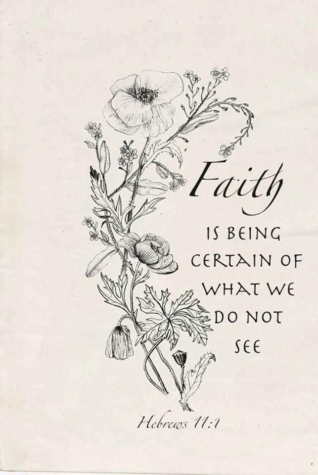 Hebrews 11:1  - Faith is being certain of what we do not see.