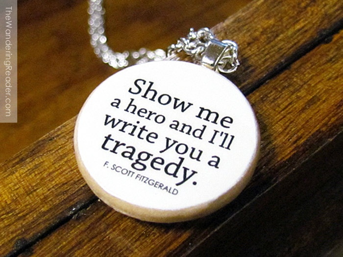 """show me a hero and i ll show you a tragedy An early fondness for reading found me tucked into corners, dissolving into the  pages  glass, clarissa dalloway """"show me a hero, and i'll write you a tragedy."""