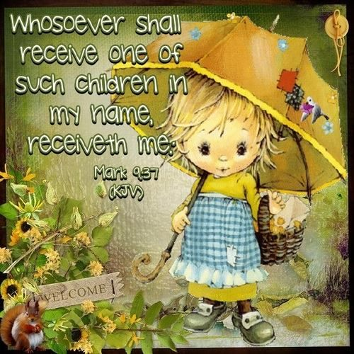 Whosoever Shall Receive One Of Such Children In My Name, Receiveth Me; And  Whosoever Shall Receive Me, Receiveth Not Me, But Him That Sent Me.