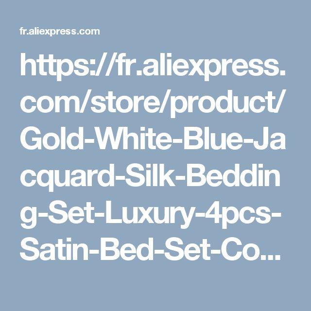 https://fr.aliexpress.com/store/product/Gold-White-Blue-Jacquard-Silk-Bedding-Set-Luxury-4pcs-Satin-Bed-Set-Comforter-Duvet-Cover-King/2349067_32790819745.html