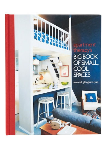 Apartment Therapys Big Book of Small, Cool Spaces. Call number 747 ...