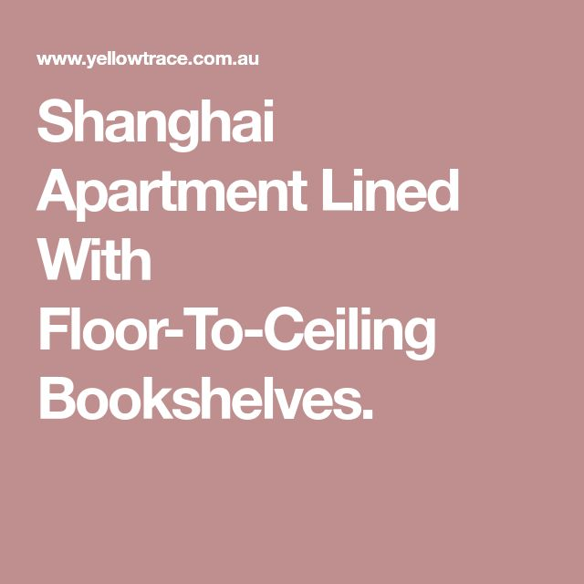 Shanghai Apartment Lined With Floor-To-Ceiling Bookshelves.