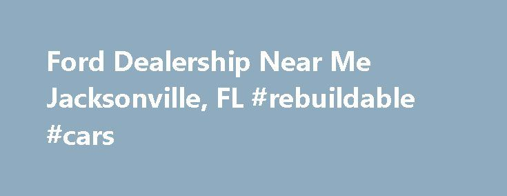 Ford Dealership Near Me Jacksonville, FL #rebuildable #cars http://uk.remmont.com/ford-dealership-near-me-jacksonville-fl-rebuildable-cars/  #used cars jacksonville fl # Welcome to AutoNation Ford Lincoln Orange Park Discover AutoNation Ford Lincoln Orange Park – Your new and used car dealer in Jacksonville, Florida Here you'll find all the information you need to make an informed purchase of a new Ford, Lincoln, or used car at our AutoNation Orange Park Ford Lincoln store. If you're looking…