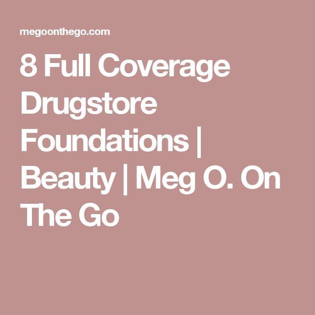 8 Full Coverage Drugstore Foundations | Beauty | Meg O. On The Go