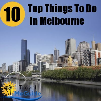 Top 10 Things To Do In Melbourne - pretty fantastic list!!