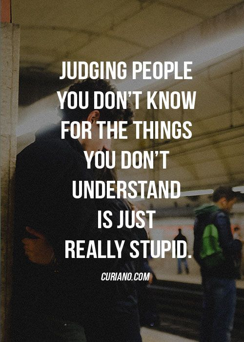 Judging People You Don't Know For The Things You Don't Understand Is Just Really Stupid