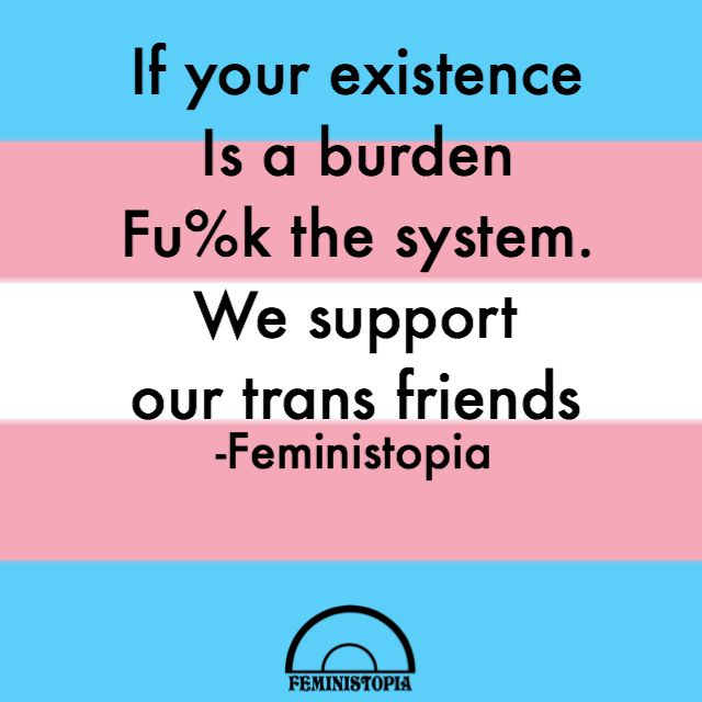 We support our trans friends in everything that they are and want to be. More original quotes @feministopia