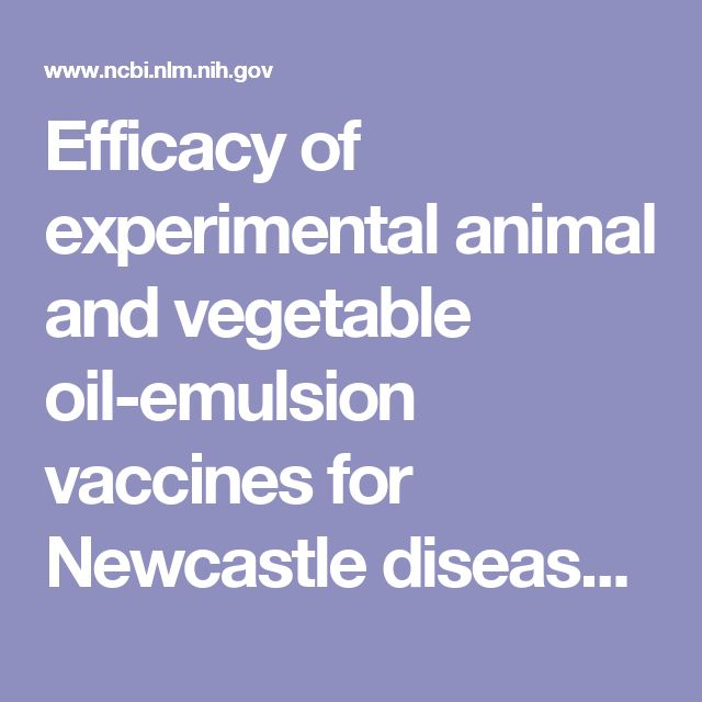 Efficacy of experimental animal and vegetable oil-emulsion vaccines for Newcastle disease and avian influenza.  - PubMed - NCBI