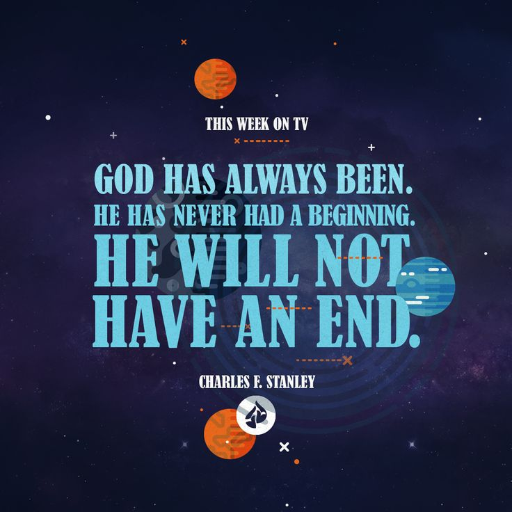 God has always been. He has never had a beginning. He will not have an end. - Charles F. Stanley