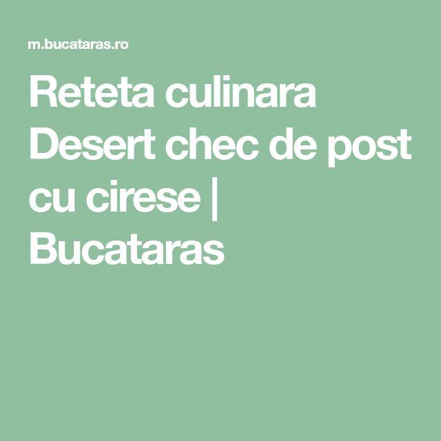 Reteta culinara Desert chec de post cu cirese   Bucataras