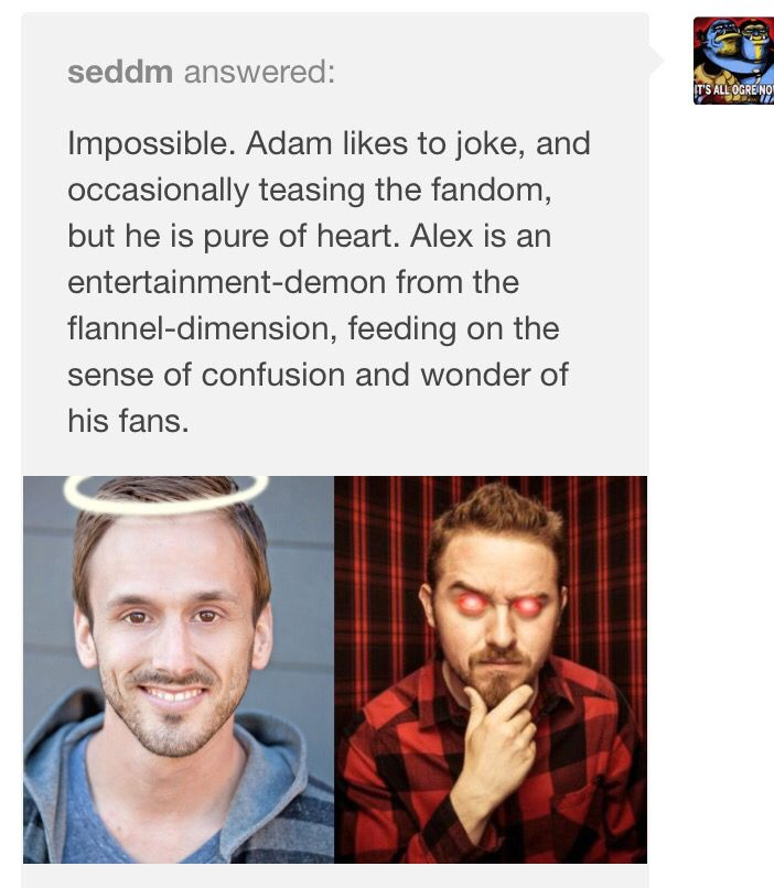 GAAAAHHHHH YOU DONT UNDERSTAND, THESE ARE MY TWO FAVORITE PEOPLE!!!!!!! This is Adam Mcarthur, the guy who voices Marco Diaz on Star vs the forces of evil. Then there's Alex Hirsch, the guy who created Gravity Falls!!