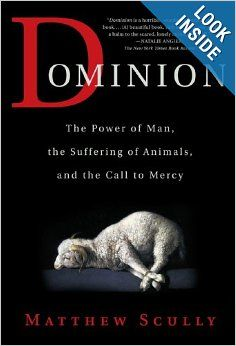 Dominion: The Power of Man, the Suffering of Animals, and the Call to Mercy: Matthew Scully: 9780312319731: Amazon.com: Books