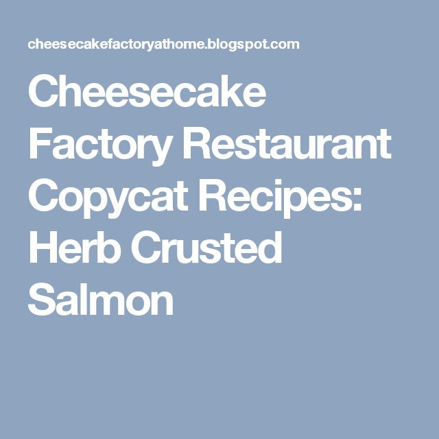 Cheesecake Factory Restaurant Copycat Recipes: Herb Crusted Salmon