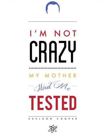 """""""I'm not crazy, my mother had me tested"""" ~ Sheldon Cooper ~ Big Bang Theory ~ Quote Poster by Carol (popartpress)"""