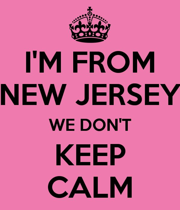 I'M FROM NEW JERSEY WE DON'T KEEP CALM (Funny, but so true!)