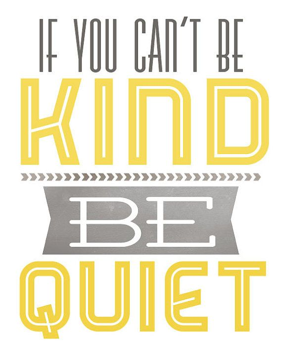 My mother always said this...she did not tolerate unkindness. I am so thankful she taught me well.