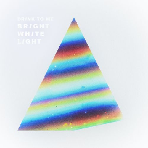 Drink to me / Bright White Light