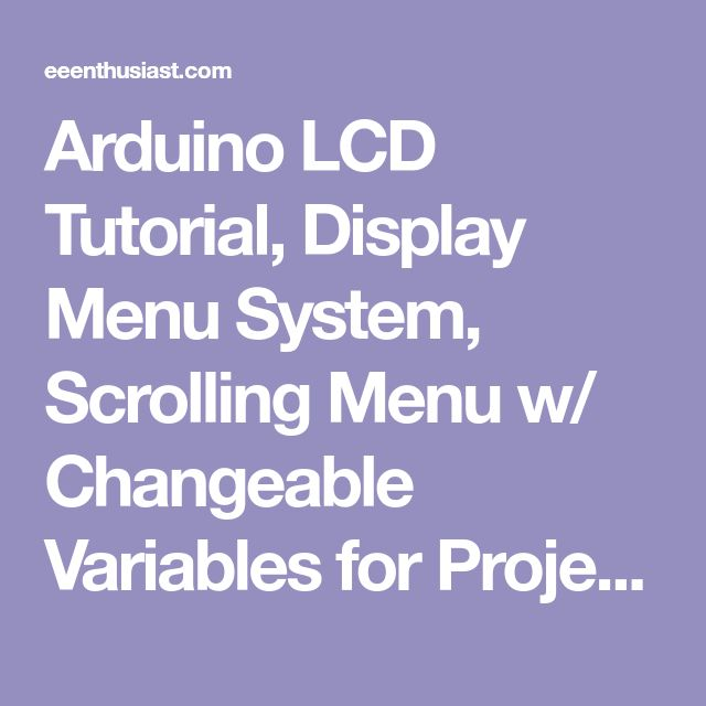 Arduino LCD Tutorial, Display Menu System, Scrolling Menu w/ Changeable Variables for Projects