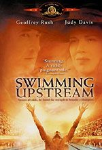 Swimming Upstream (2005) starring Geoffrey Rush, Judy Davis, Jesse Spencer, Tim Draxl   Rated PG-13